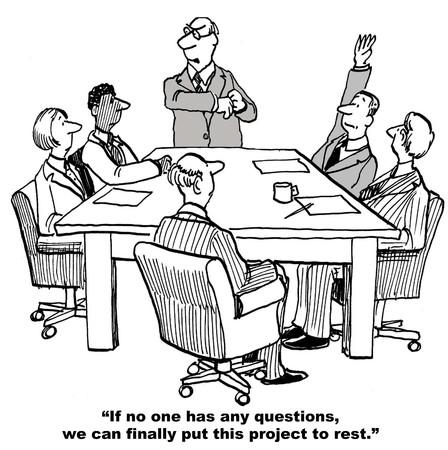 implacable: Cartoon de la r�union finale de l'�quipe, si personne n'a toutes les questions, nous allons mettre ce projet au repos, une personne a une question.