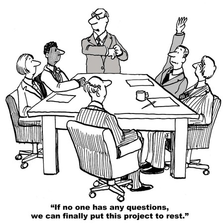 relentless: Cartoon of final team meeting, if no one has any questions we will put this project to rest, one person has a question. Stock Photo