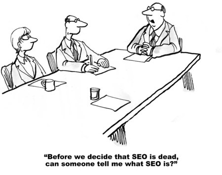 humor: Cartoon of businessman saying before we decide SEO is dead, what is SEO.