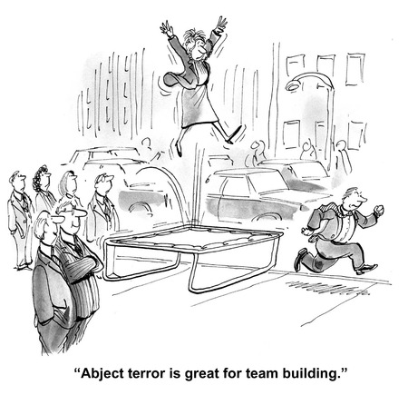 teamwork cartoon: Cartoon of businessman saying abject terror is great for team building.