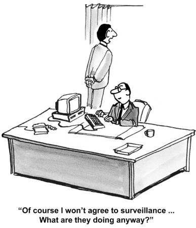 scrutiny: Cartoon of businessman saying he will not agree to surveillance, what are they doing anyway?