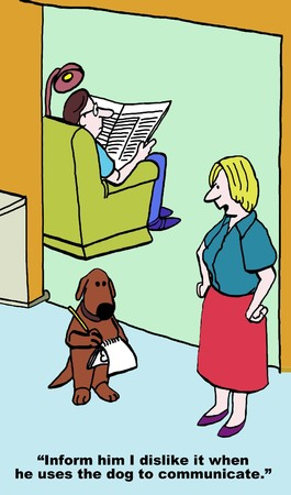 silent: Cartoon of husband giving wife the silent treatment, she says to dog, inform him I dislike it when he uses the dog to communicate.