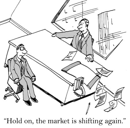 Cartoon of office at angle, businessman says, hold on, the market is shifting again.