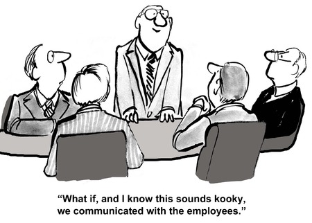 boardroom: Cartoon of businessman saying, what if, and I know this sounds kooky, we communicated with the employees.