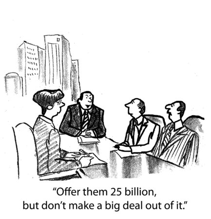 acquire: Cartoon of business boss saying offer them 25 billion but do not make a big deal out of it.