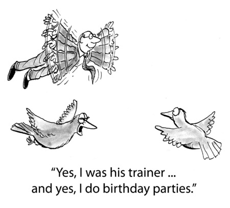 Cartoon of bird saying he did train the businessman to fly and that he does birthday parties.