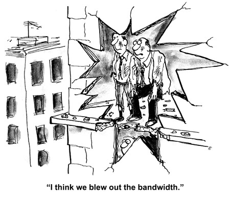 Cartoon of huge hole in building, businessman says, I think we blew out the bandwidth.