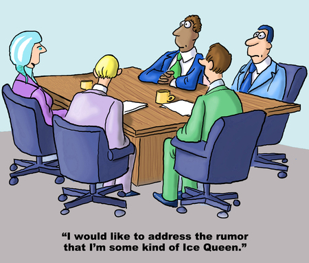 introverted: Cartoon of businesswoman with ice as hair saying to team she would like to address the rumors that she is an Ice Queen.