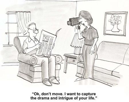 intrigue: Cartoon of wife making video of husband, do not move, I want to capture the drama and intrigue of your life.