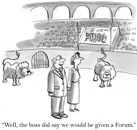 Cartoon of business people in coliseum with lions, the boss did say we would be given a Forum.