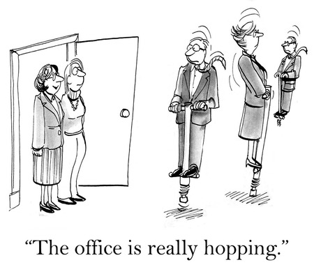 engrossed: Cartoon of businesswoman saying, the office is really hopping.