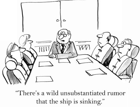 rumor: Cartoon of business meeting, everyone is wearing life jackets except boss who says there is an unsubstantiated rumor the ship is sinking.