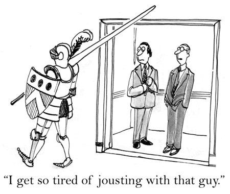 conflict: Cartoon of man in knight armor, Businessman says, I get so tired of jousting with that guy.