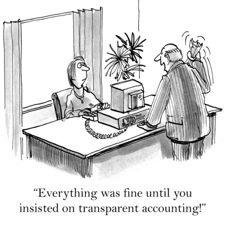 timely: Cartoon of upset business boss saying to accountant, everything was fine until you insisted on transparent accounting.