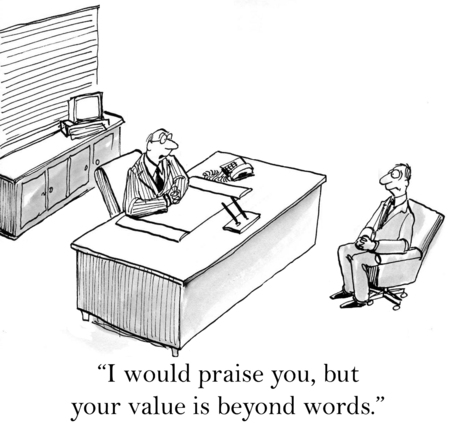 Cartoon of business boss saying to businessman he would praise him but his value is beyond words.