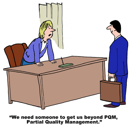 partial: Cartoon of businesswoman saying the company must get beyond PQM, partial quality management. Illustration