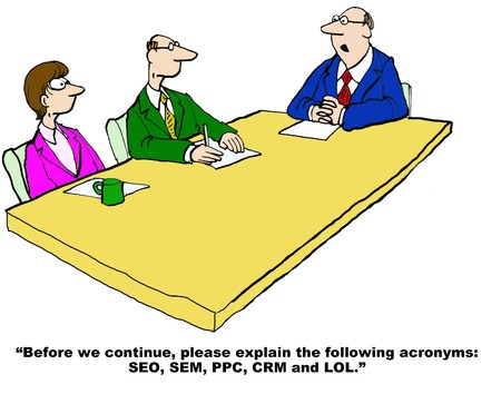 acronyms: Business cartoon of digital marketing meeting, boss asks, ...please define the following acronyms: SEO, SEM, PPC, CRM and LOL.