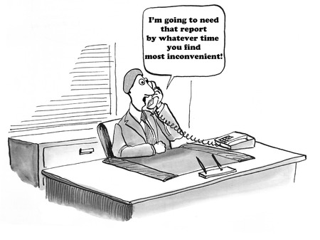 quicker: Business cartoon about wanting a report at an inconvenient time.