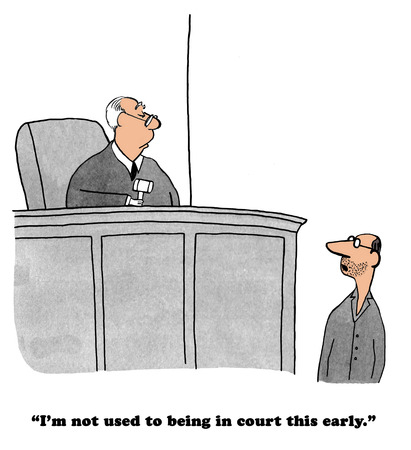 whining: Legal cartoon about having a hearing too early in the morning.