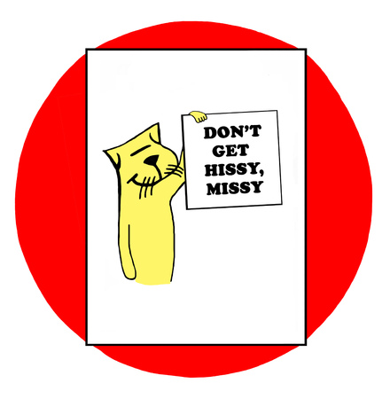 Color illustration of cat holding sign dont get hissy, missy.