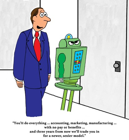 Business cartoon o a robot that is going to do a lot of work then get traded in for a newer, sexier model.