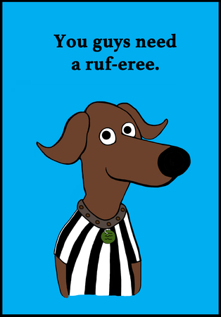 Cartoon illustration of a dog and a pun about a referee.