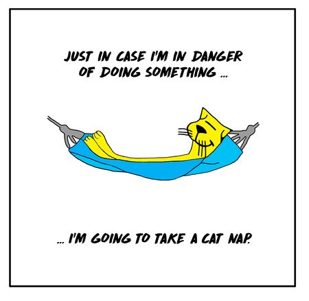 Color cartoon of a smiling cat laying in a hammock and saying just in case I'm in danger of doing something… I'm going to take a cat nap.