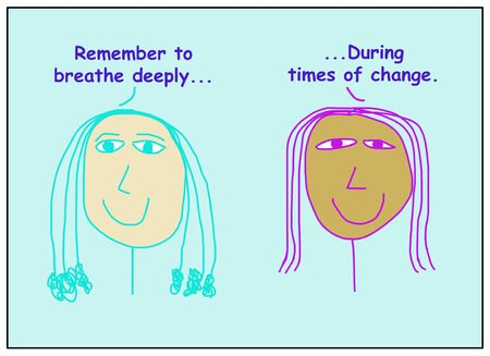 Color cartoon of two smiling, ethnically diverse women stating to breathe deeply during times of change. Reklamní fotografie