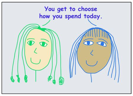Color cartoon of two smiling and ethnically diverse women saying you get to choose how you spend today.
