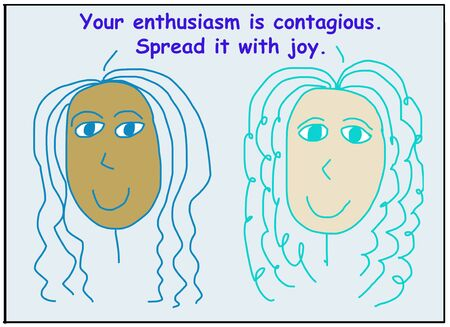 Color cartoon of two smiling and ethnically diverse women who are saying your enthusiasm is contagious, spread it with joy.