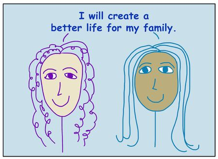 Color cartoon of two smiling, beautiful and ethnically diverse women who are saying I will create a better life for my family.