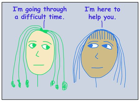 Color cartoon of two ethnically diverse women where one states she is going through a difficult time and the other says she is there to help her.