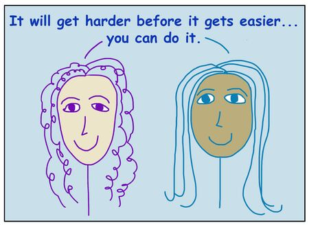 Color cartoon of two smiling and ethnically diverse women stating it will get harder before it gets easier… you can do it.