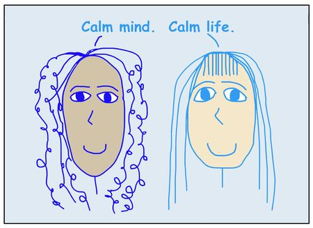 Color cartoon of two beautiful, smiling, ethnically diverse women stating calm mind, calm life.