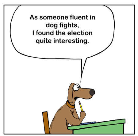 Color cartoon of a dog answering a question in classroom and stating as someone familiar with dog fights he found the election quite interesting.