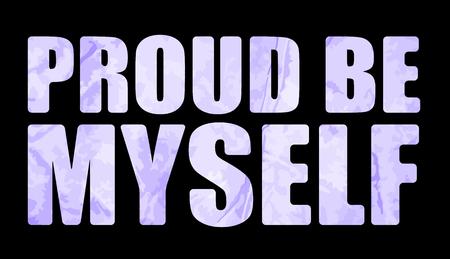 Proud be myself slogan. Textile graphic t shirt print. Vector illustration design eps 10