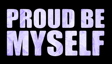Proud be myself slogan. Textile graphic t shirt print. Vector illustration design eps 10