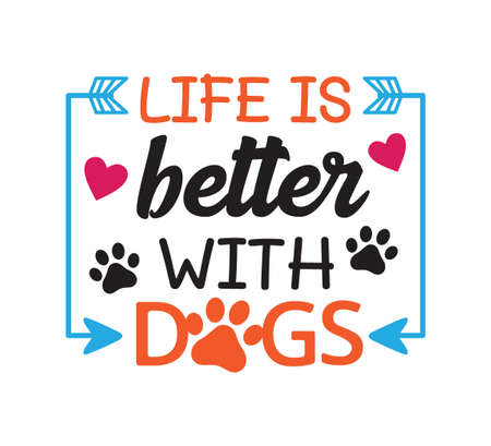 life is better with dogs inspiring funny quote or saying vector graphic design for souvenir printing and for cutting machine
