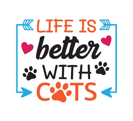 life is better with cats inspiring funny quote or saying vector graphic design for souvenir printing and for cutting machine