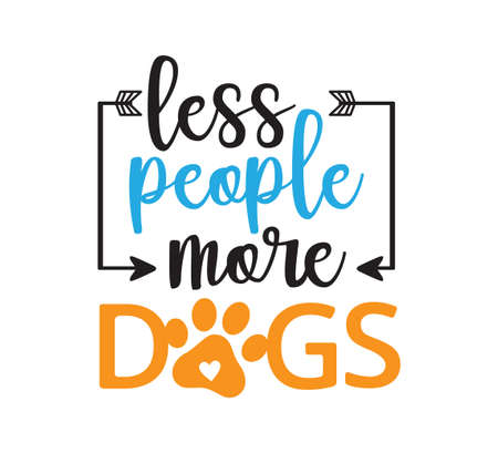 less people more dogs inspiring funny quote or saying vector graphic design for souvenir printing and for cutting machine Illustration