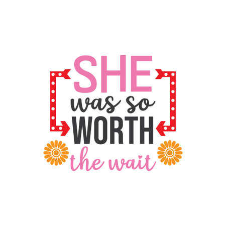 she was so worth the wait family baby and kid funny pun vector graphic design for cutting machine craft and print template
