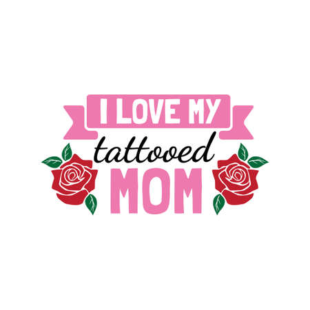i love my tattooed mom family baby and kid funny pun vector graphic design for cutting machine craft and print template