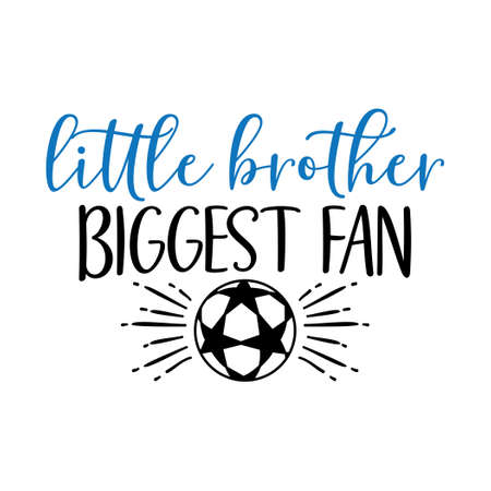 little brother biggest fan soccer family saying or pun vector design for print on sticker, vinyl, decal, mug and t shirt template