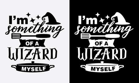 I'm something of a wizard myself, kitchen cooking fun phrase or quote for sign board, poster and printing design template
