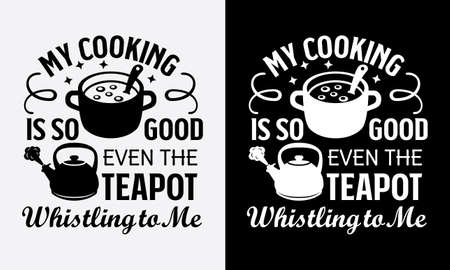 my cooking is so good, even the teapot whistling to me kitchen fun phrase or quote for sign board, poster and printing design template