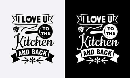 I love you to the kitchen and back cooking fun phrase or quote for sign board, poster and printing design template