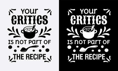 your critics is not part of the recipe kitchen cooking fun phrase or quote for sign board, poster and printing design template Ilustração
