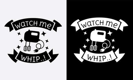 watch me whip kitchen cooking fun phrase or quote for sign board, poster and printing design template Ilustração