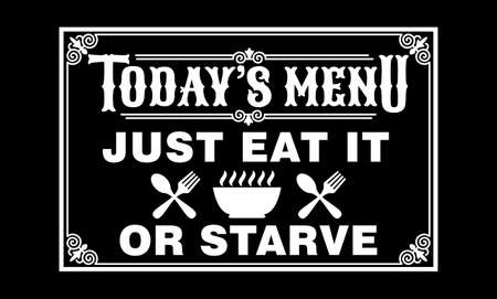 today's menu is just eat it or starve kitchen cooking fun phrase or quote for sign board, poster and printing design template