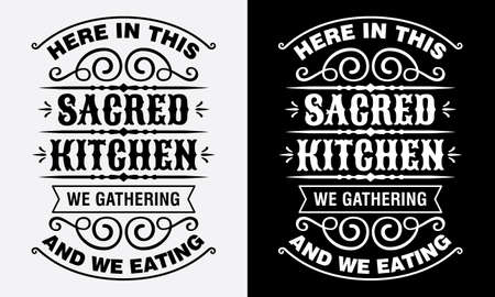 here in this sacred kitchen, we gathering and we eating, cooking fun phrase or quote for sign board, poster and printing design template